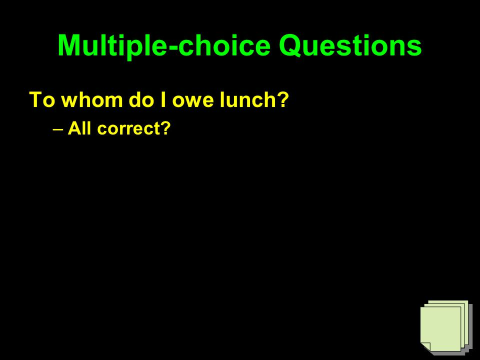 Multiple-choice Questions To whom do I owe lunch –All correct