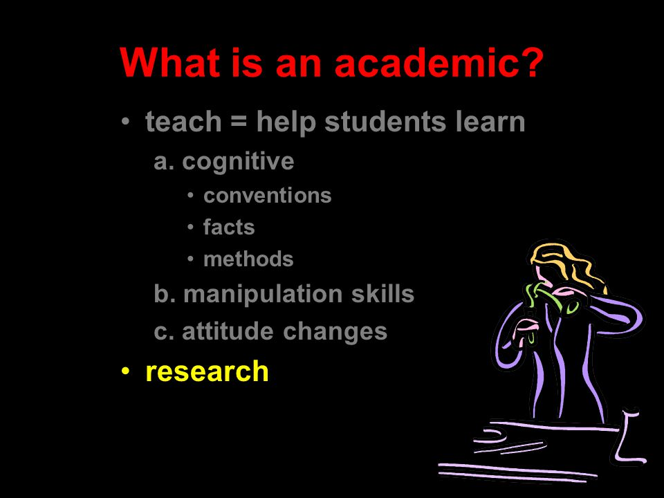 What is an academic. teach = help students learn a.