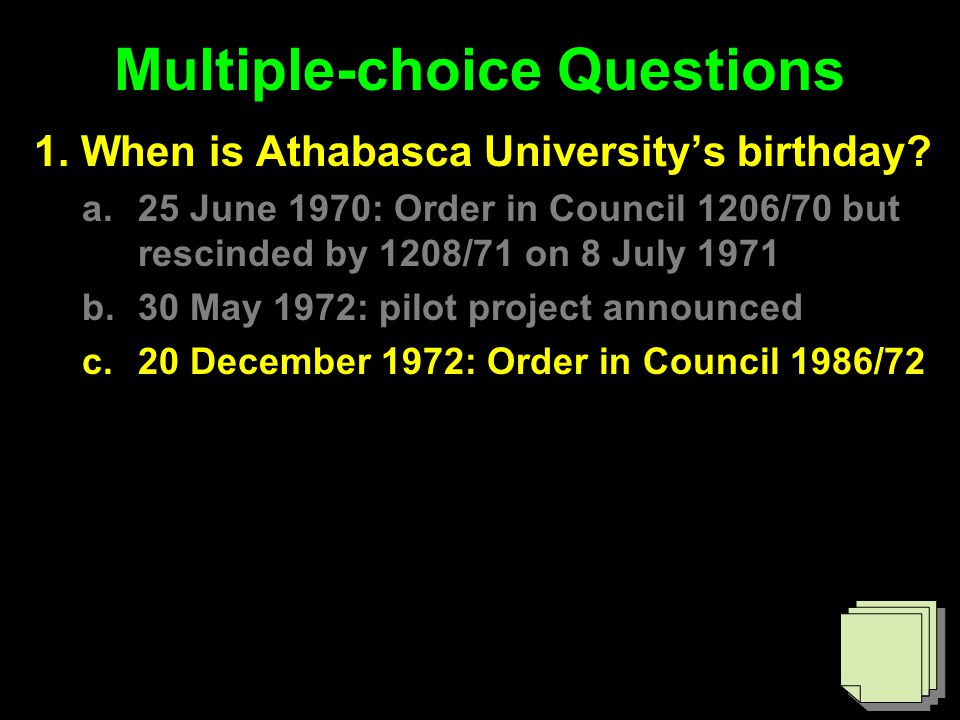 Multiple-choice Questions 1. When is Athabasca University's birthday.