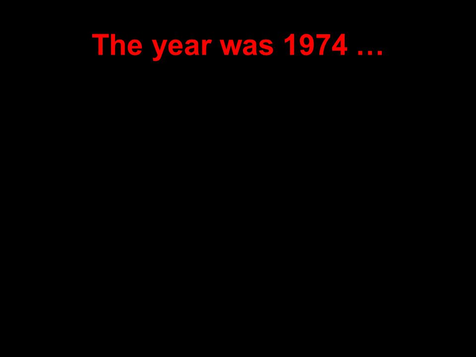 The year was 1974 …