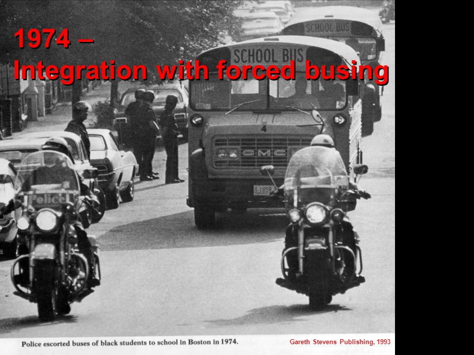 1974 – Integration with forced busing Gareth Stevens Publishing, 1993