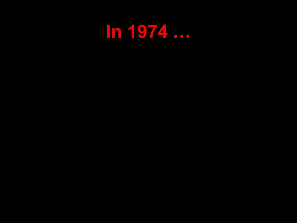 In 1974 …