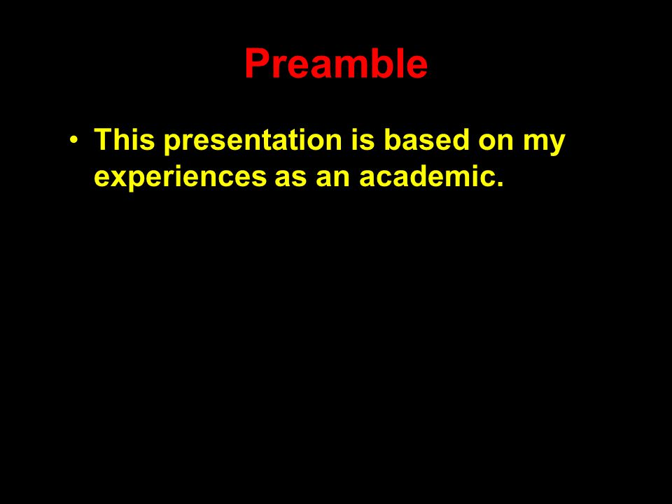 This presentation is based on my experiences as an academic.