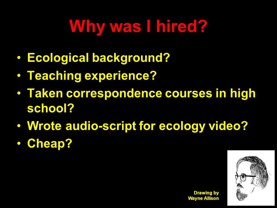 Why was I hired. Ecological background. Teaching experience.