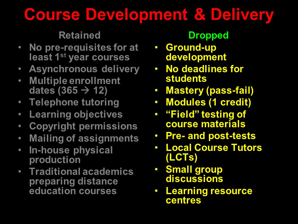 Course Development & Delivery Retained No pre-requisites for at least 1 st year courses Asynchronous delivery Multiple enrollment dates (365  12) Tel