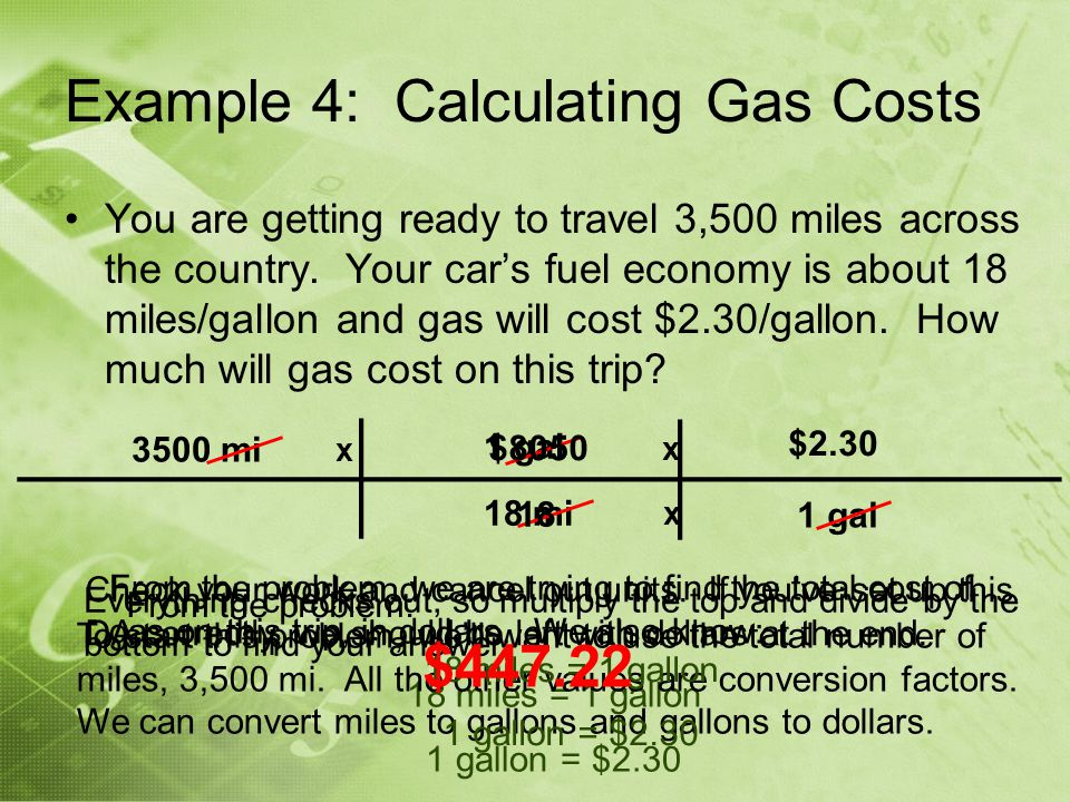 Everything checks out, so multiply the top and divide by the bottom to find your answer. Example 4: Calculating Gas Costs You are getting ready to tra