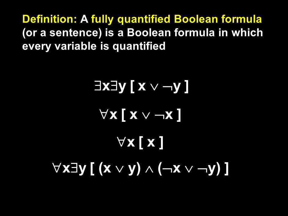 QUANTIFIED BOOLEAN FORMULAS x   y  x  y [ ]  x [ x   x ]  x [ x ]  x  y [ (x  y)  (  x   y) ]