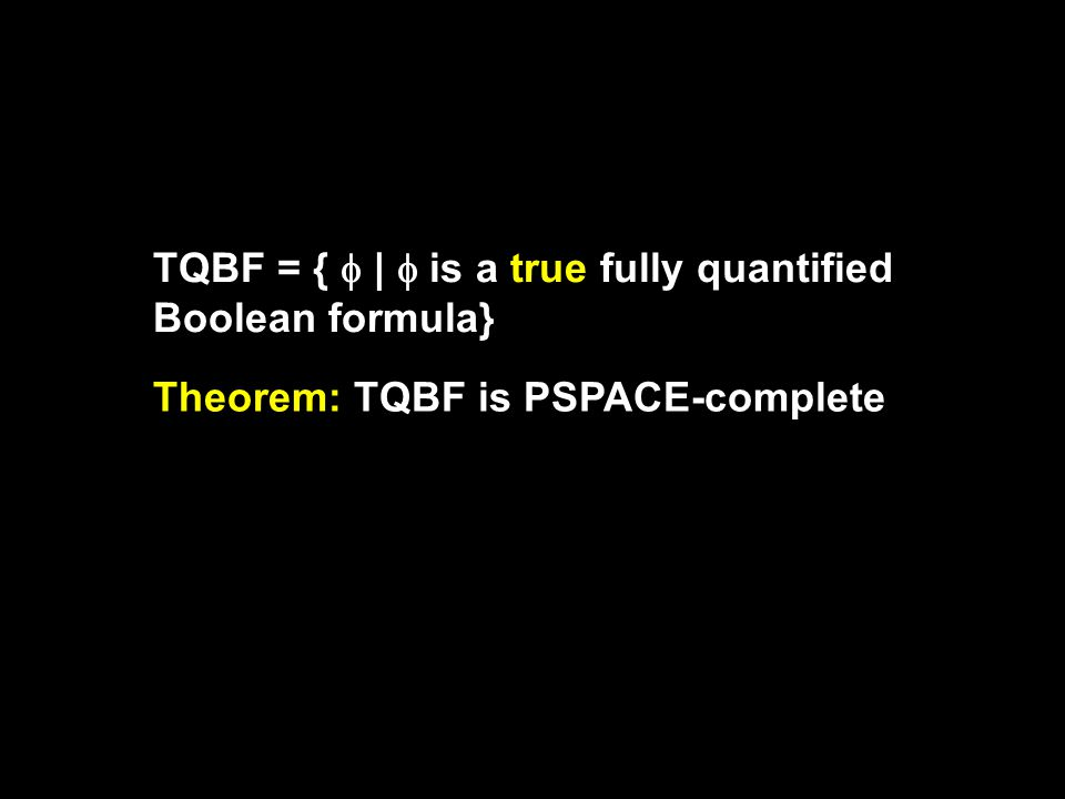 Definition: A fully quantified Boolean formula (or a sentence) is a Boolean formula in which every variable is quantified x   y  x  y [ ]  x [ x   x ]  x [ x ]  x  y [ (x  y)  (  x   y) ]