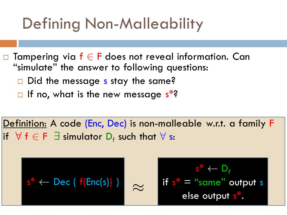 Defining Non-Malleability s* Ã D f if s* = same output s else output s*.
