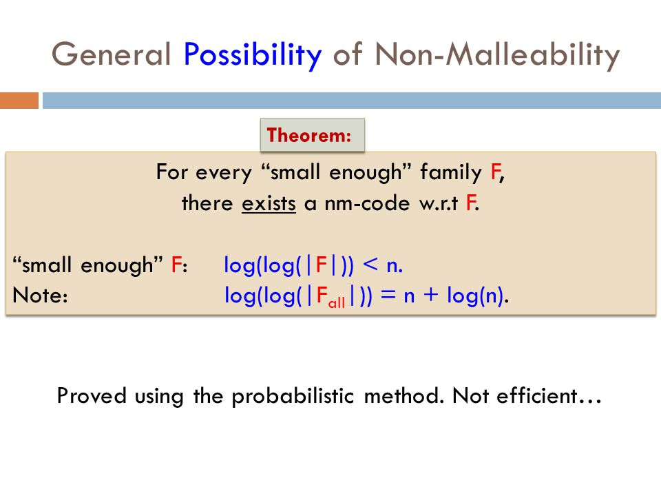 "General Possibility of Non-Malleability For every ""small enough"" family F, there exists a nm-code w.r.t F. ""small enough"" F: log(log(