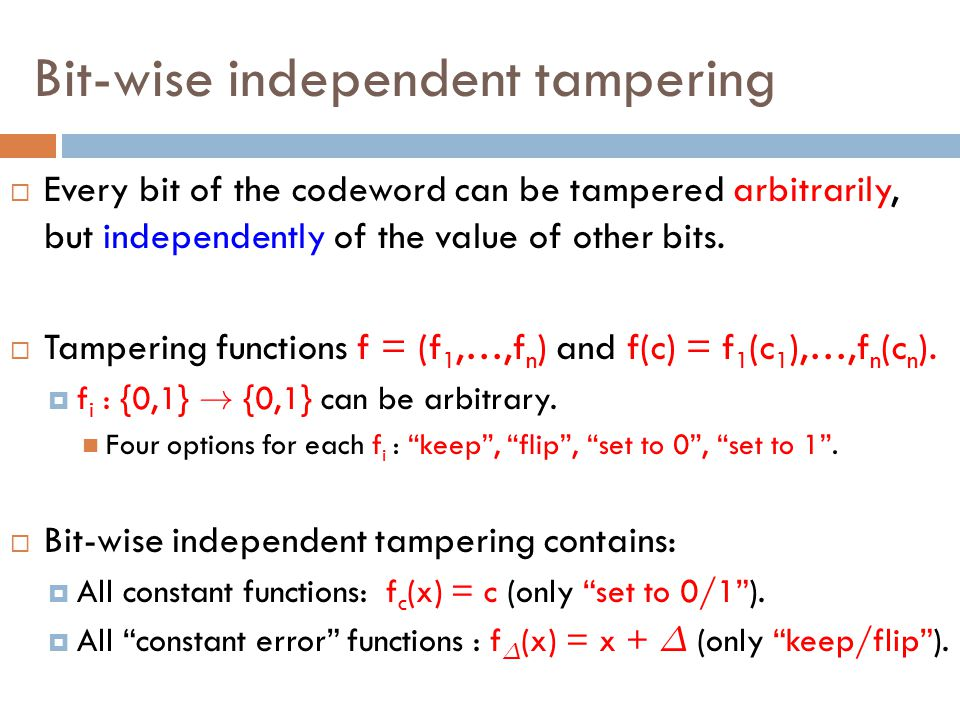 Bit-wise independent tampering  Every bit of the codeword can be tampered arbitrarily, but independently of the value of other bits.