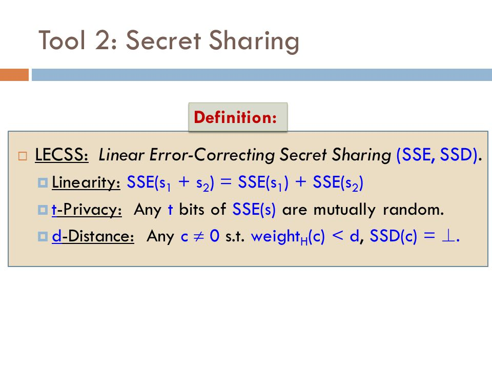 Tool 2: Secret Sharing  LECSS: Linear Error-Correcting Secret Sharing (SSE, SSD).