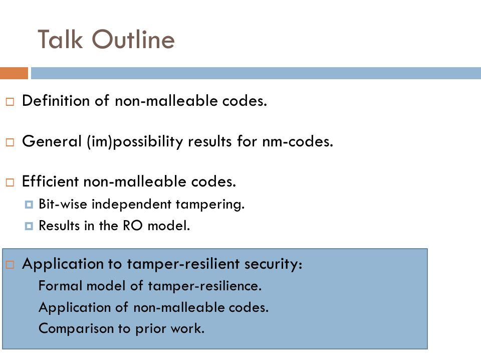 Talk Outline  Definition of non-malleable codes.  General (im)possibility results for nm-codes.
