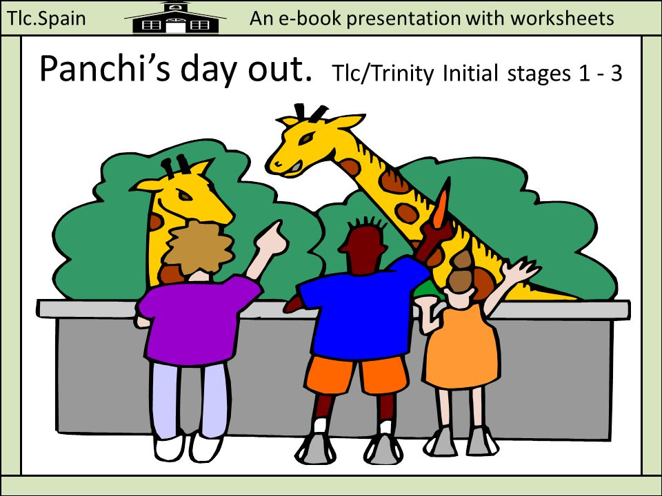 Tlc.Spain An e-book presentation with worksheets Panchi's day out. Tlc/Trinity Initial stages 1 - 3