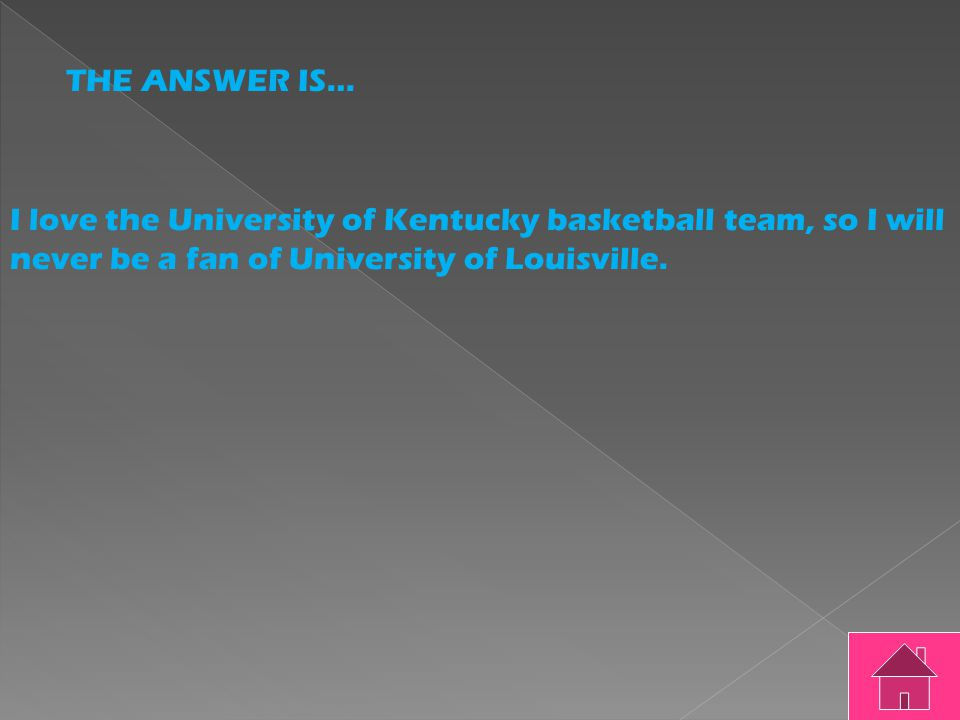 THE QUESTION IS… I love the University of Kentucky basketball team so I will never be a fan of University of Louisville.