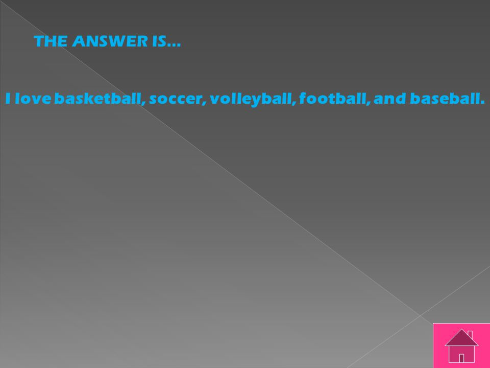 THE QUESTION IS… I love basketball soccer volleyball football and baseball.