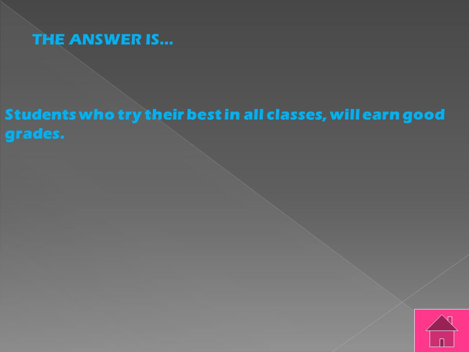 THE QUESTION IS… Students who try their best in all classes will earn good grades.