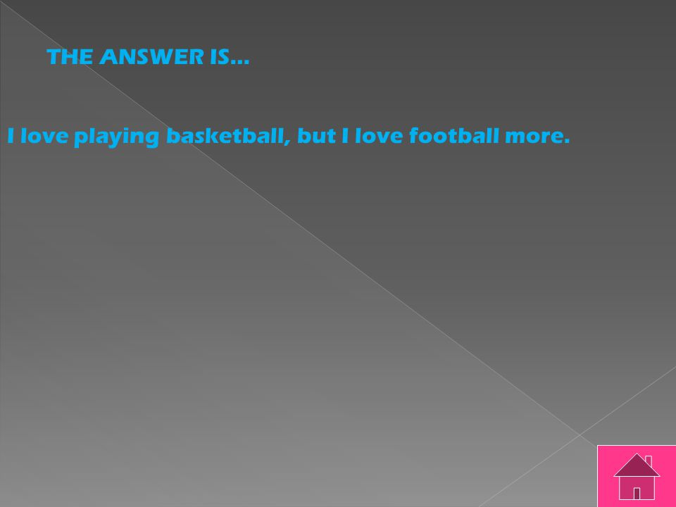 THE ANSWER IS… I love basketball, soccer, volleyball, football, and baseball.