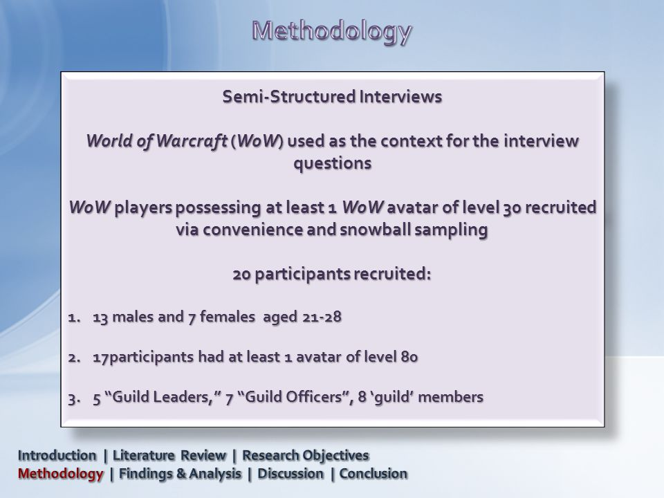 Semi-Structured Interviews World of Warcraft (WoW) used as the context for the interview questions WoW players possessing at least 1 WoW avatar of lev