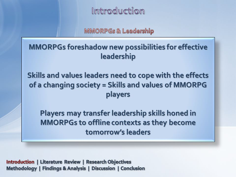MMORPGs foreshadow new possibilities for effective leadership Skills and values leaders need to cope with the effects of a changing society = Skills and values of MMORPG players Players may transfer leadership skills honed in MMORPGs to offline contexts as they become tomorrow's leaders MMORPGs foreshadow new possibilities for effective leadership Skills and values leaders need to cope with the effects of a changing society = Skills and values of MMORPG players Players may transfer leadership skills honed in MMORPGs to offline contexts as they become tomorrow's leaders