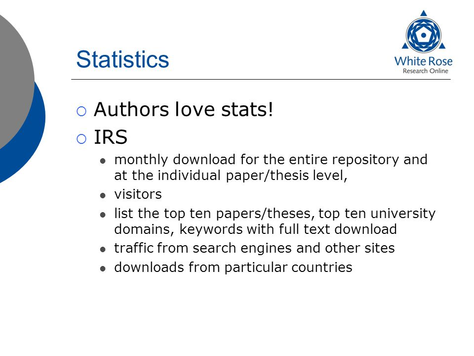 Statistics  Authors love stats!  IRS monthly download for the entire repository and at the individual paper/thesis level, visitors list the top ten