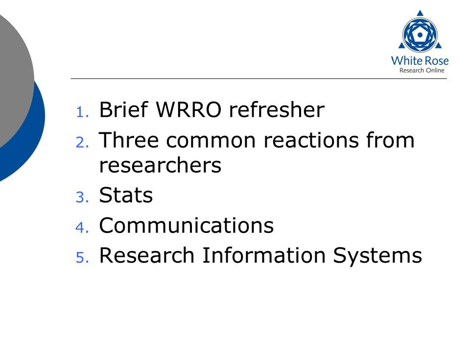 1. Brief WRRO refresher 2. Three common reactions from researchers 3.