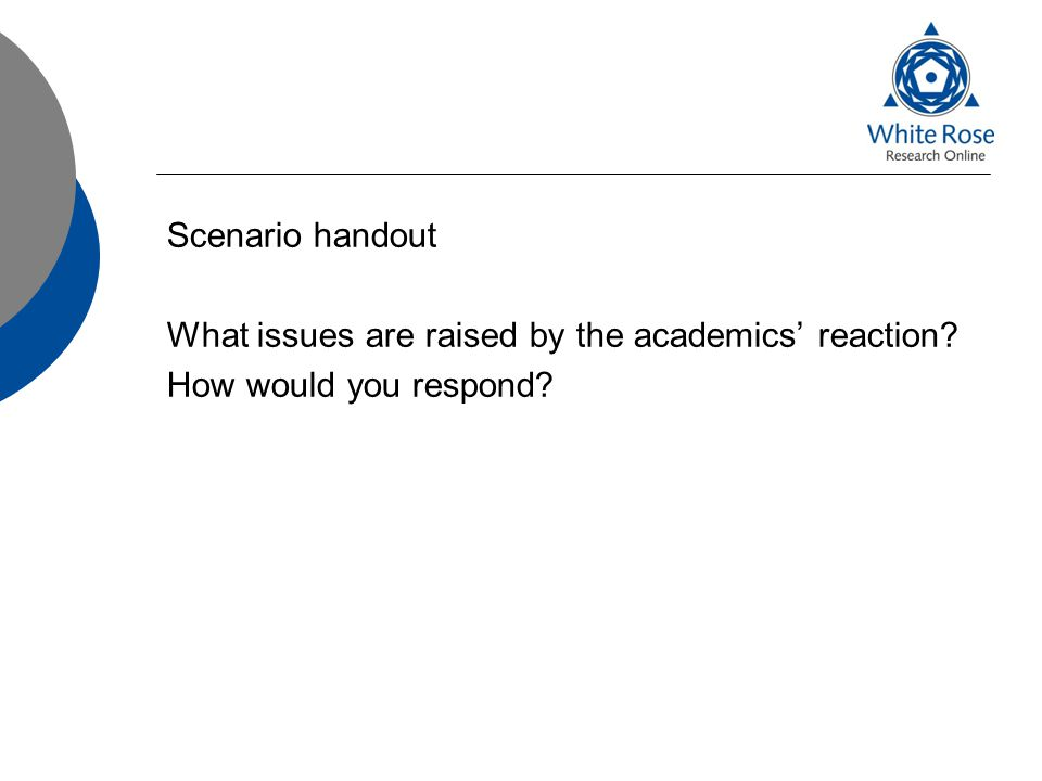 Scenario handout What issues are raised by the academics' reaction How would you respond