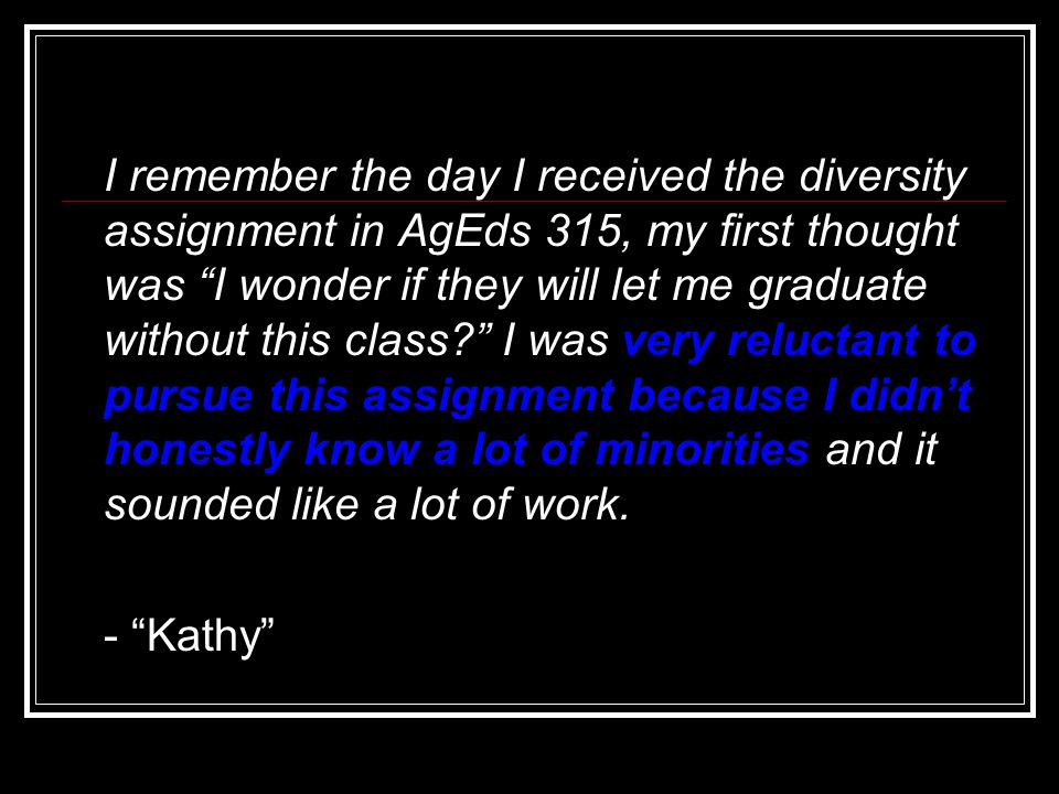 """I remember the day I received the diversity assignment in AgEds 315, my first thought was """"I wonder if they will let me graduate without this class?"""""""
