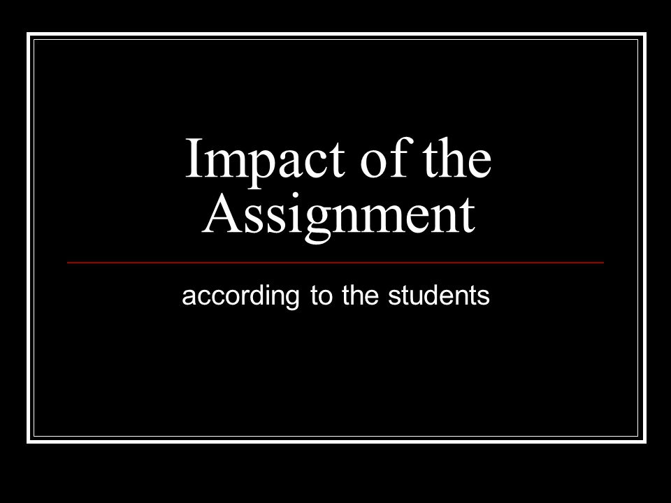 Impact of the Assignment according to the students