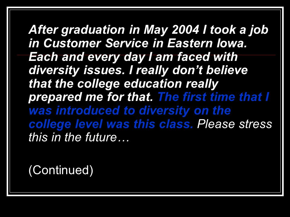 After graduation in May 2004 I took a job in Customer Service in Eastern Iowa.