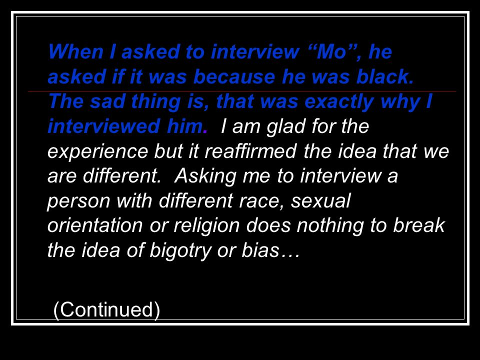 """When I asked to interview """"Mo"""", he asked if it was because he was black. The sad thing is, that was exactly why I interviewed him. I am glad for the e"""