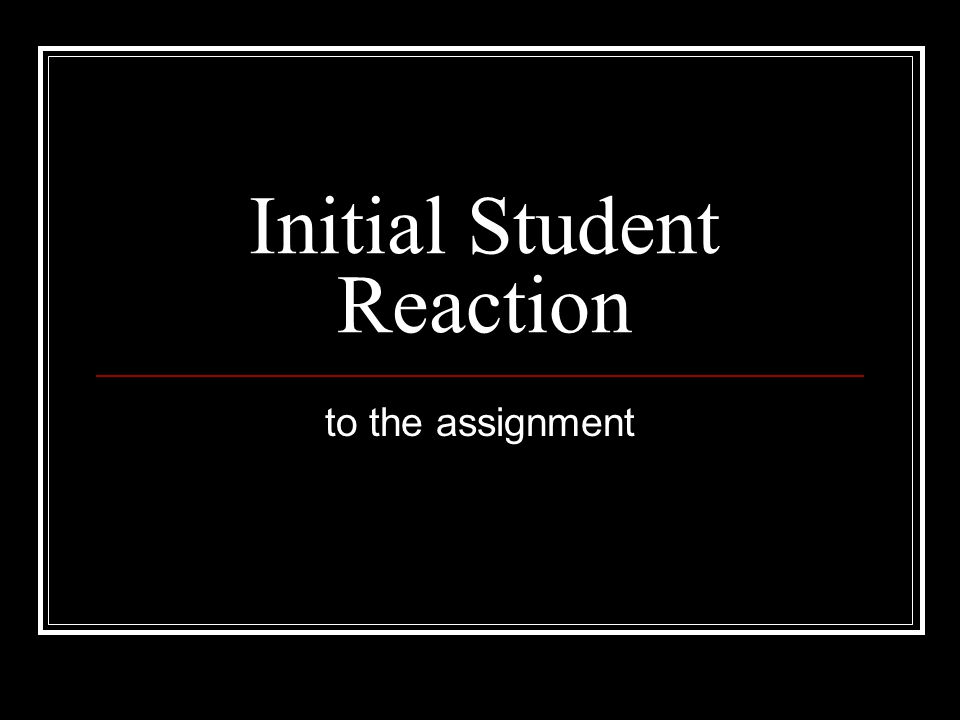 Initial Student Reaction to the assignment