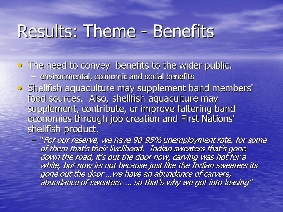 Results: Theme - Benefits The need to convey benefits to the wider public. The need to convey benefits to the wider public. –environmental, economic a