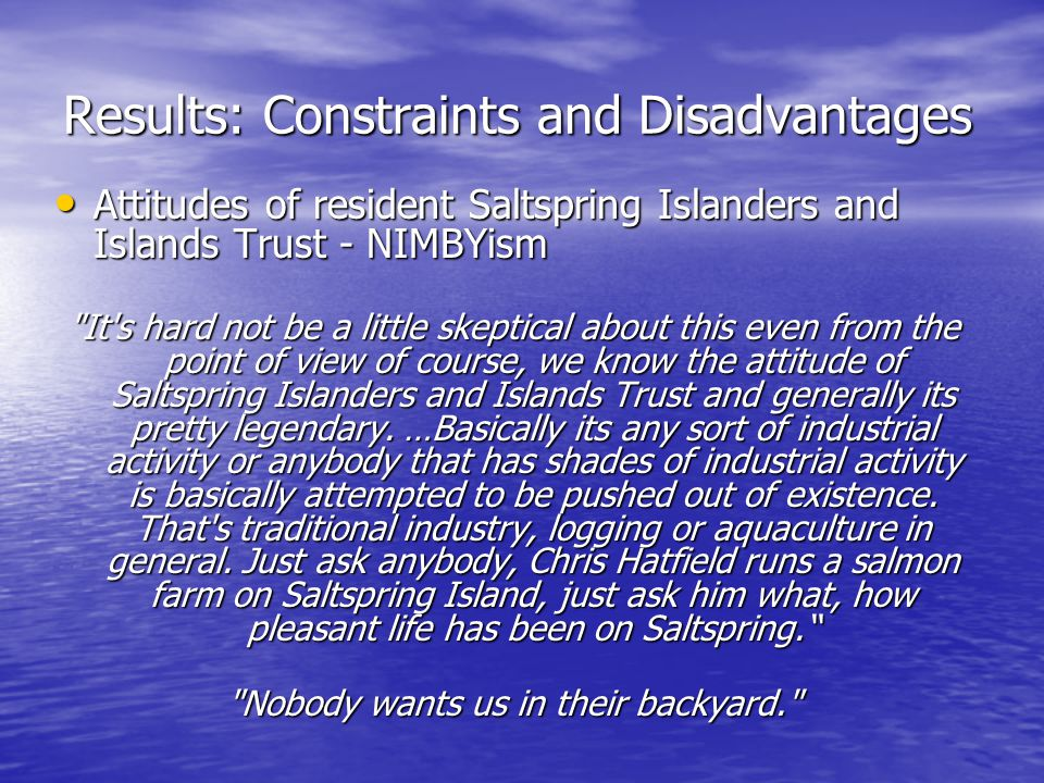 Results: Constraints and Disadvantages Attitudes of resident Saltspring Islanders and Islands Trust - NIMBYism Attitudes of resident Saltspring Island