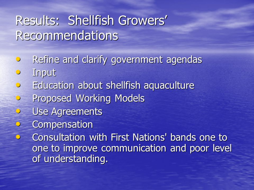 Results: Shellfish Growers' Recommendations Refine and clarify government agendas Refine and clarify government agendas Input Input Education about sh