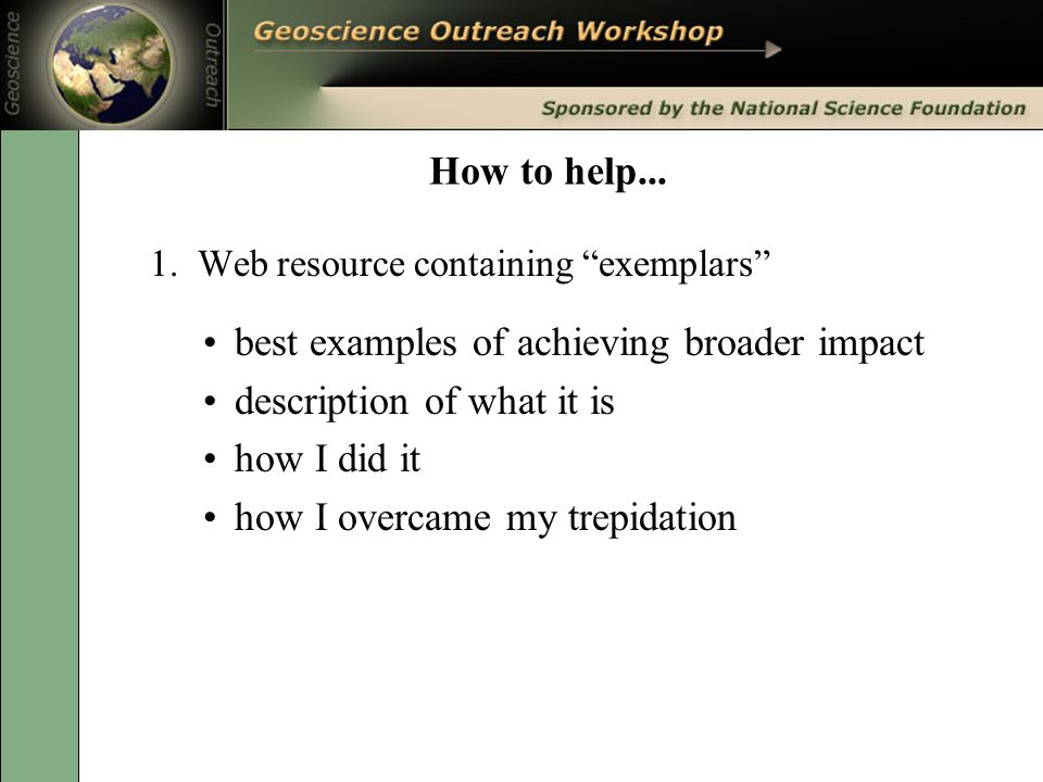 "How to help... 1. Web resource containing ""exemplars"" best examples of achieving broader impact description of what it is how I did it how I overcame"