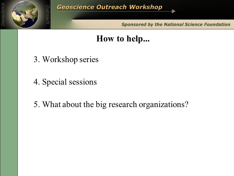 How to help... 3. Workshop series 4. Special sessions 5. What about the big research organizations