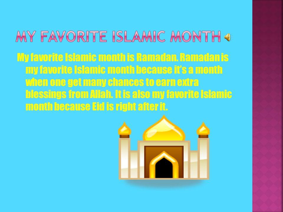 My favorite Islamic month is Ramadan.