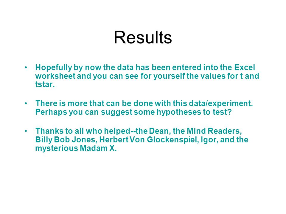 Results Hopefully by now the data has been entered into the Excel worksheet and you can see for yourself the values for t and tstar.