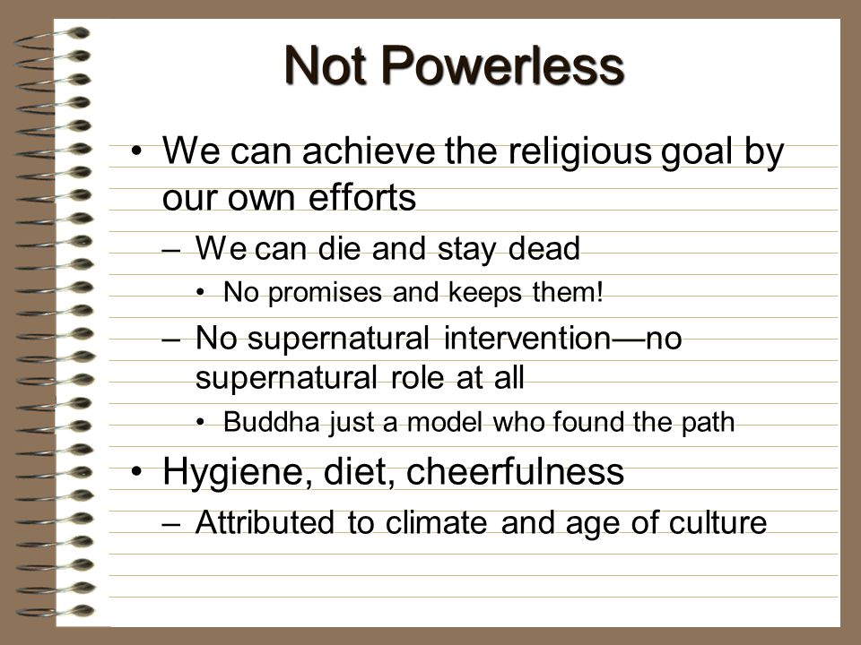 Not Powerless We can achieve the religious goal by our own effortsWe can achieve the religious goal by our own efforts –We can die and stay dead No promises and keeps them!No promises and keeps them.