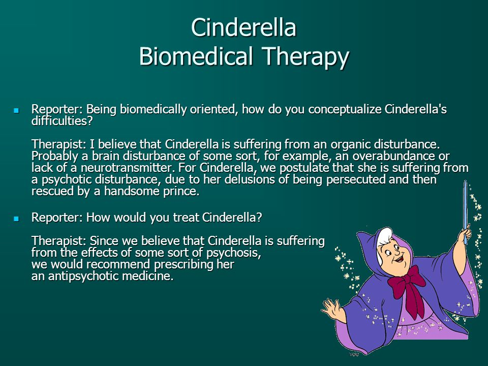 Cinderella Biomedical Therapy Reporter: Being biomedically oriented, how do you conceptualize Cinderella's difficulties? Therapist: I believe that Cin