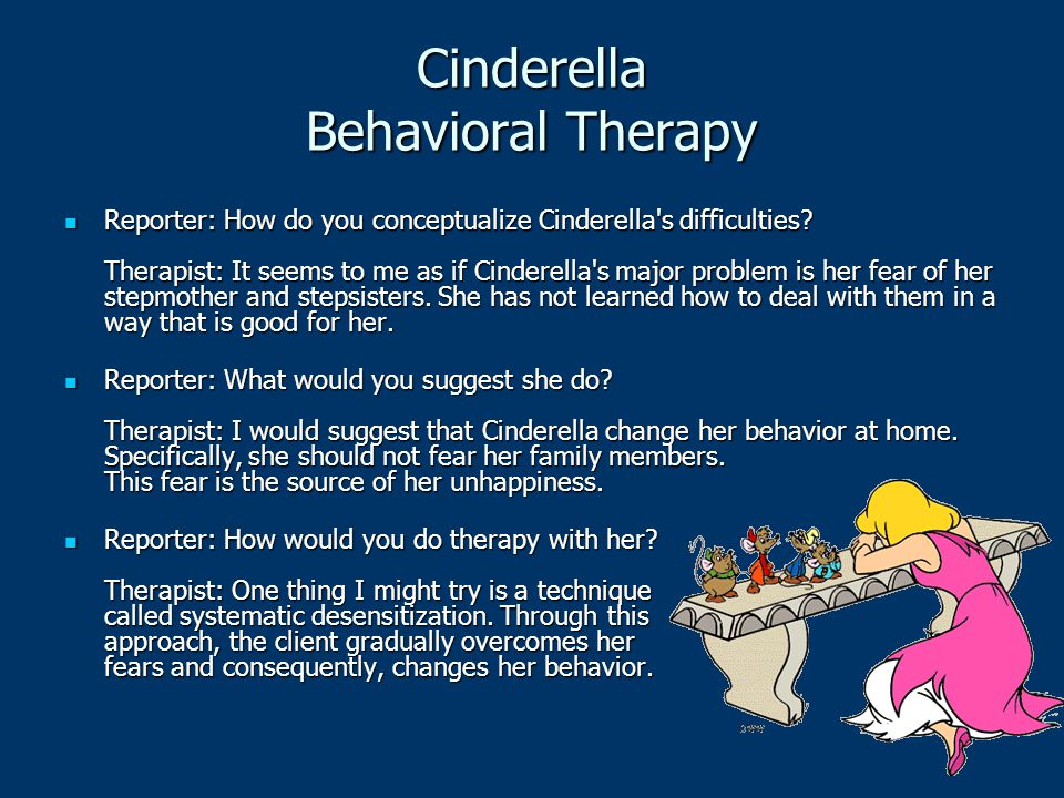 Cinderella Behavioral Therapy Reporter: How do you conceptualize Cinderella's difficulties? Therapist: It seems to me as if Cinderella's major problem
