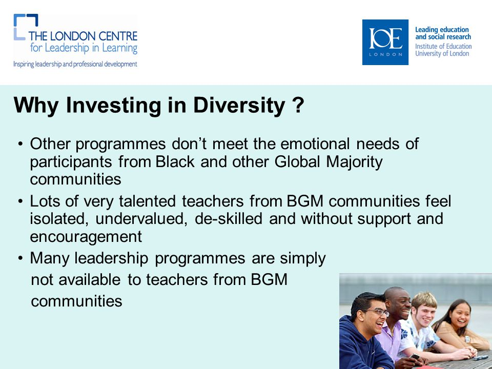Why Investing in Diversity ? Other programmes don't meet the emotional needs of participants from Black and other Global Majority communities Lots of