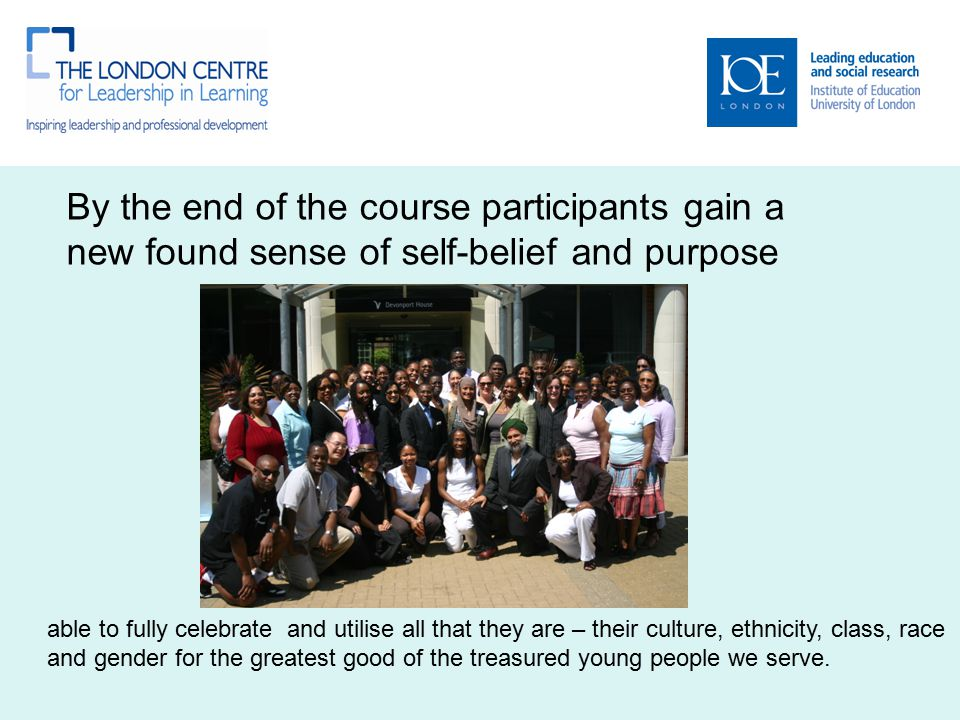 By the end of the course participants gain a new found sense of self-belief and purpose able to fully celebrate and utilise all that they are – their