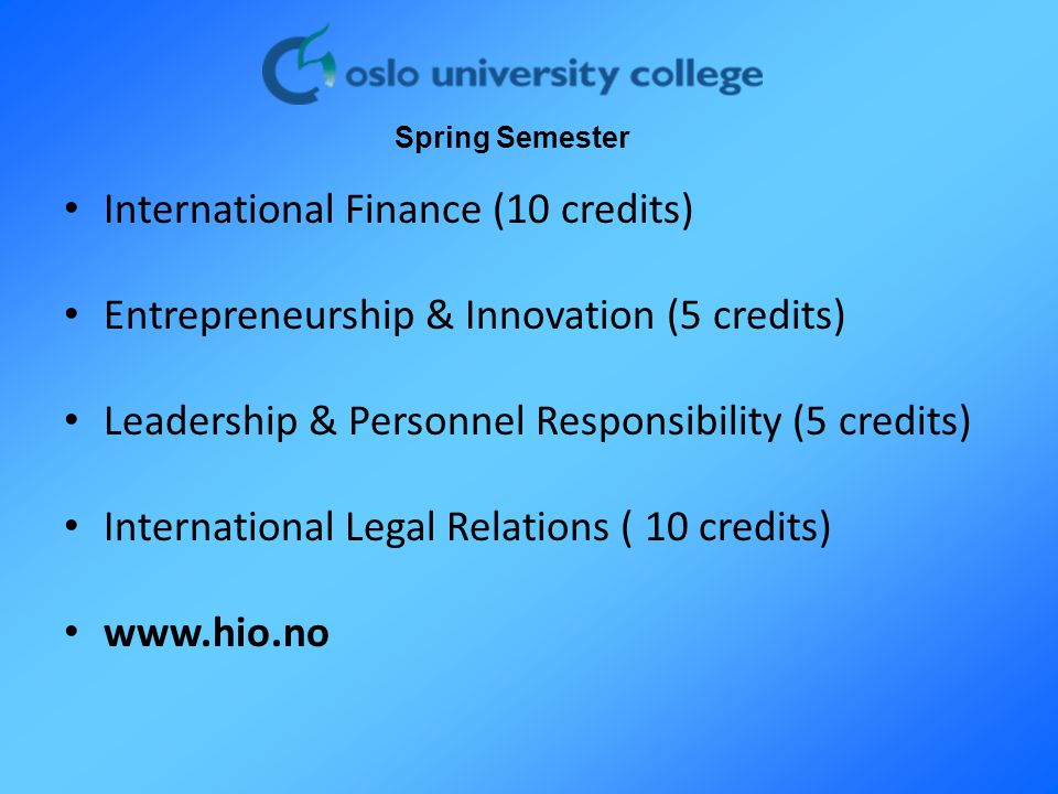 International Finance (10 credits) Entrepreneurship & Innovation (5 credits) Leadership & Personnel Responsibility (5 credits) International Legal Rel