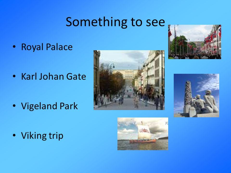 Something to see Royal Palace Karl Johan Gate Vigeland Park Viking trip