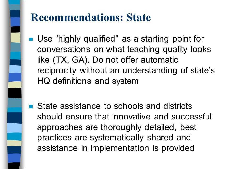 Recommendations: State n Use highly qualified as a starting point for conversations on what teaching quality looks like (TX, GA).