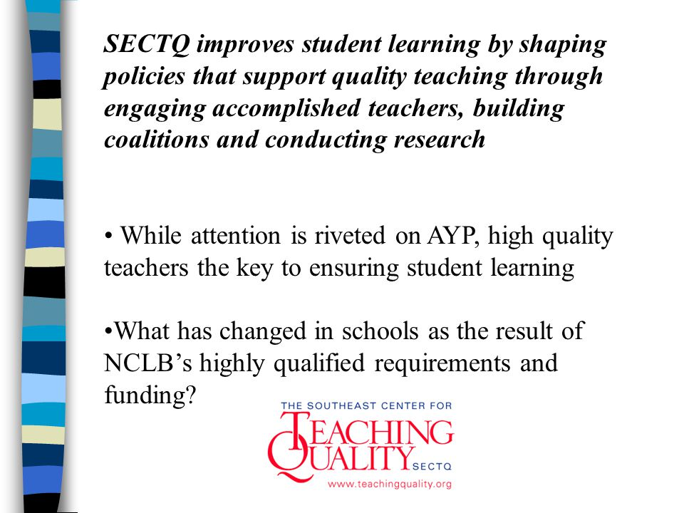 Recommendations: Local Districts n Understand how local, state and federal dollars are spent and analyze current practice n Districts need to focus on addressing recruitment and retention challenges with an emphasis on quality, not on meeting the mandates of NCLB n Place teaching quality at the center of school improvement strategies.