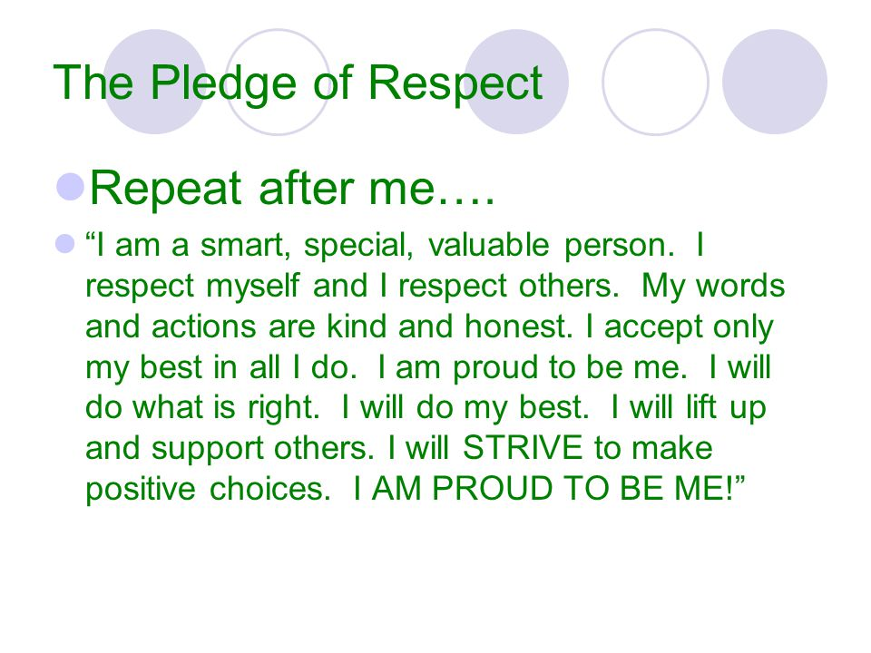 The Pledge of Respect Repeat after me…. I am a smart, special, valuable person.