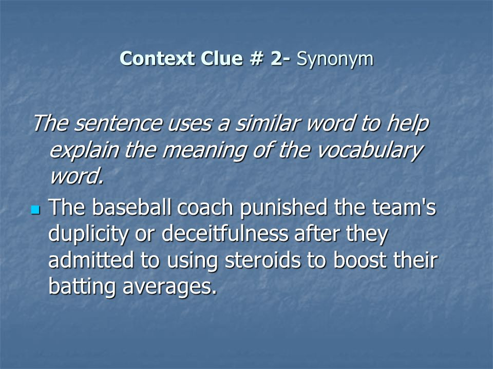 Context Clue # 2- Synonym The sentence uses a similar word to help explain the meaning of the vocabulary word.